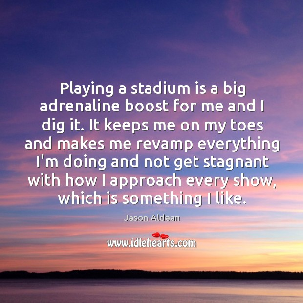 Playing a stadium is a big adrenaline boost for me and I Image