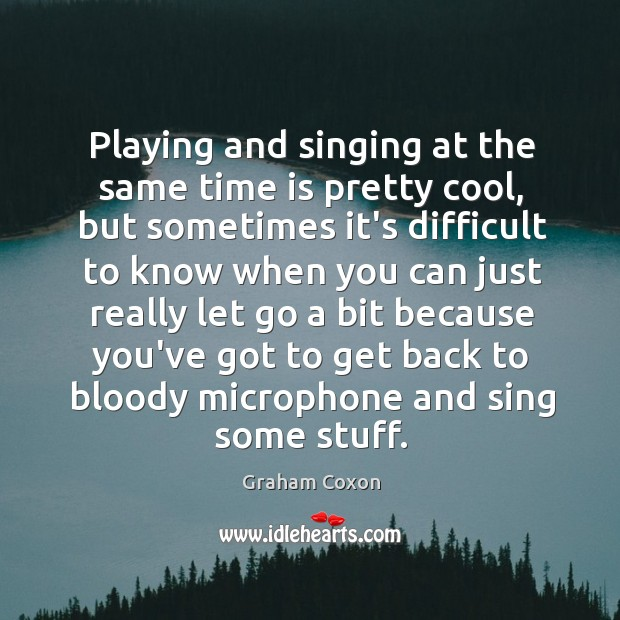 Playing and singing at the same time is pretty cool, but sometimes Image
