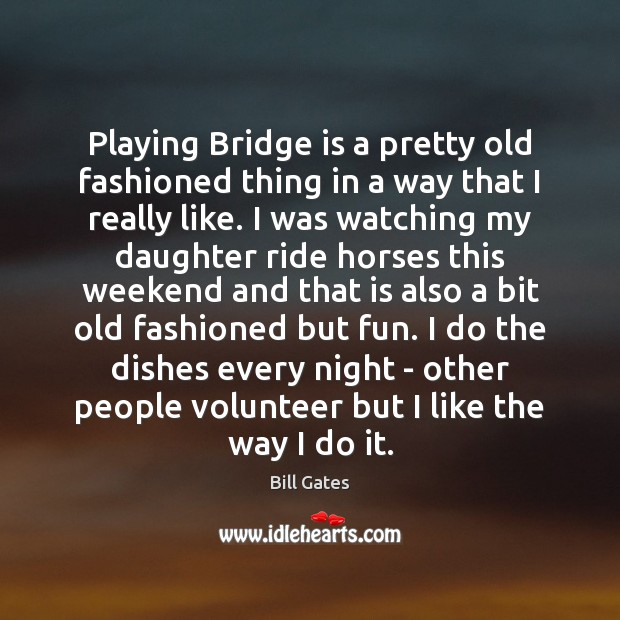 Playing Bridge is a pretty old fashioned thing in a way that Image