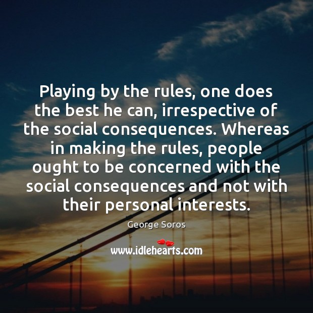 Playing by the rules, one does the best he can, irrespective of Image
