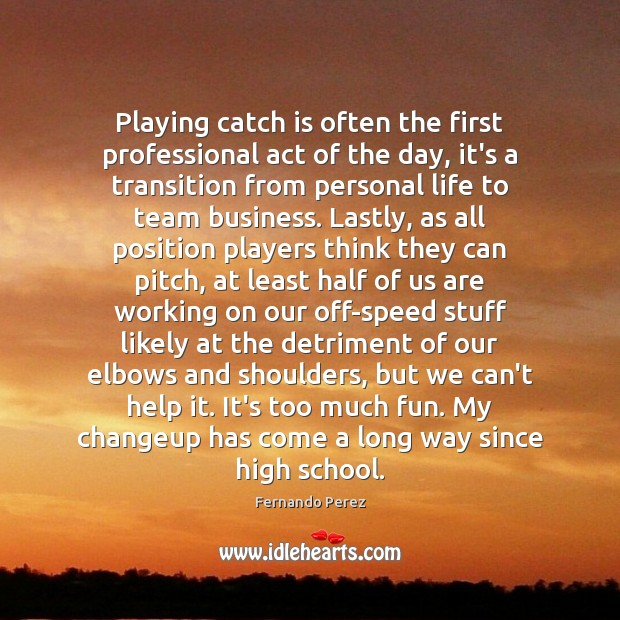 Playing catch is often the first professional act of the day, it's Image