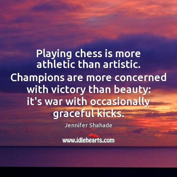 Playing chess is more athletic than artistic. Champions are more concerned with Image