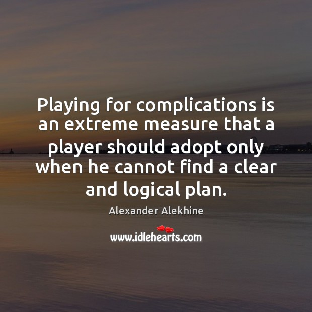 Image, Playing for complications is an extreme measure that a player should adopt
