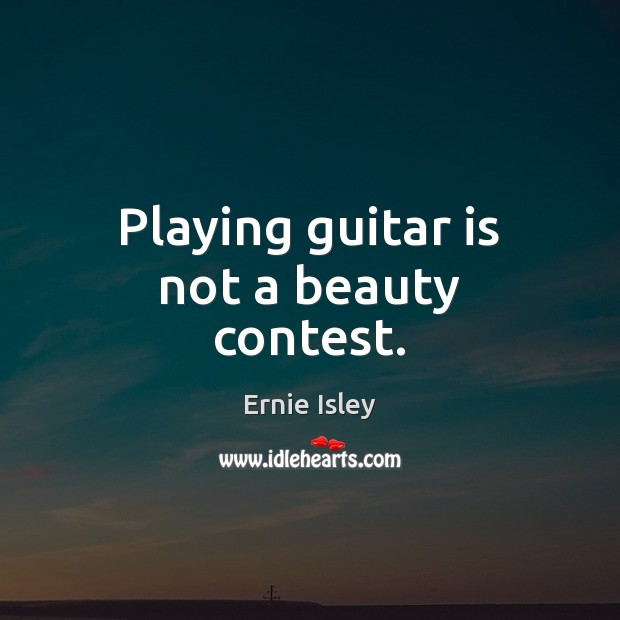 Image, Playing guitar is not a beauty contest.