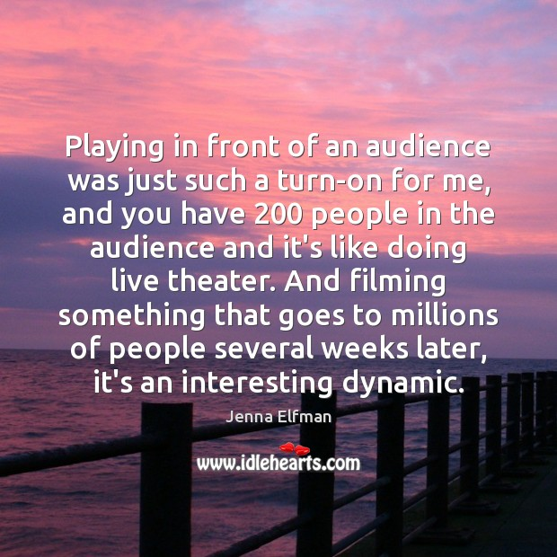 Playing in front of an audience was just such a turn-on for Jenna Elfman Picture Quote