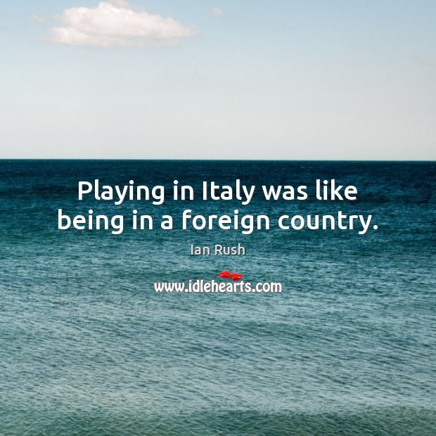 Playing in Italy was like being in a foreign country. Image
