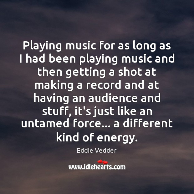 Image, Playing music for as long as I had been playing music and