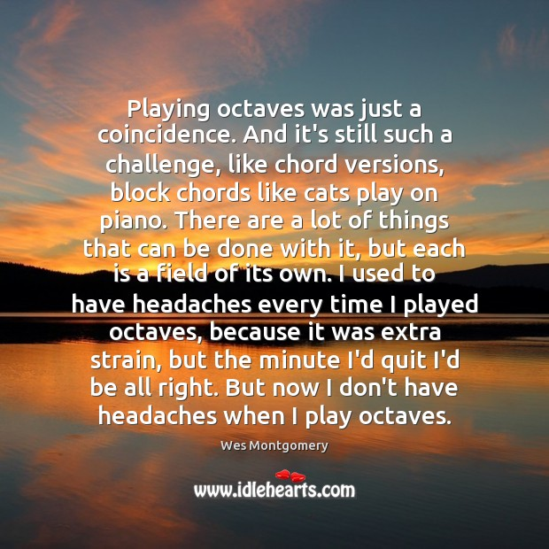 Image, Playing octaves was just a coincidence. And it's still such a challenge,