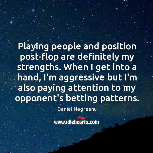 Playing people and position post-flop are definitely my strengths. When I get Image