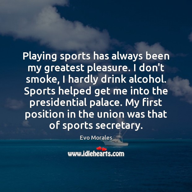 Image, Playing sports has always been my greatest pleasure. I don't smoke, I