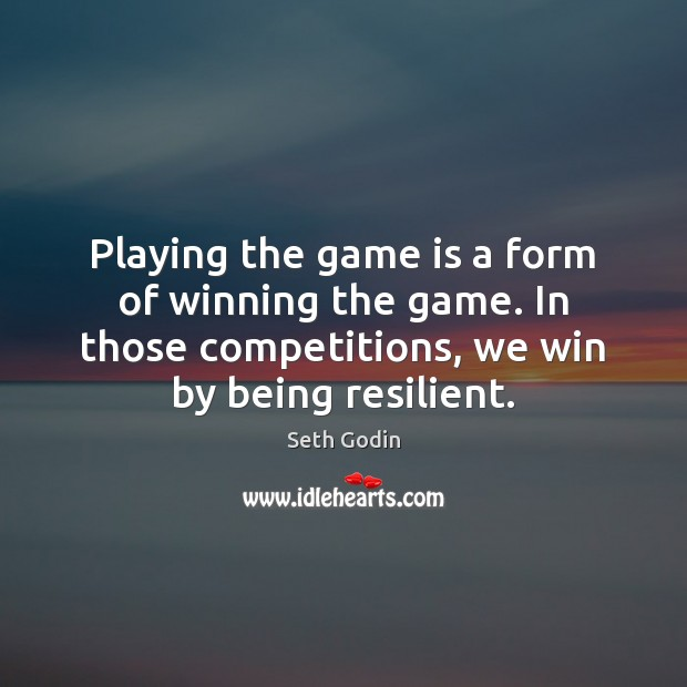 Playing the game is a form of winning the game. In those Seth Godin Picture Quote