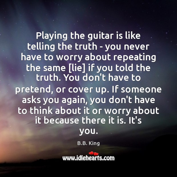 Playing the guitar is like telling the truth – you never have B.B. King Picture Quote