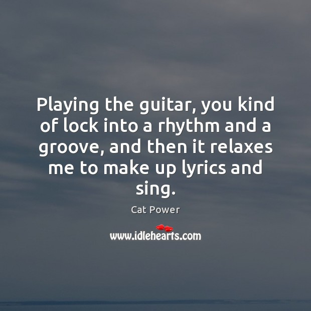 Playing the guitar, you kind of lock into a rhythm and a Image