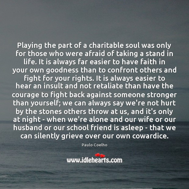 Playing the part of a charitable soul was only for those who Paulo Coelho Picture Quote