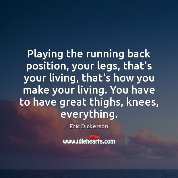 Playing the running back position, your legs, that's your living, that's how Image