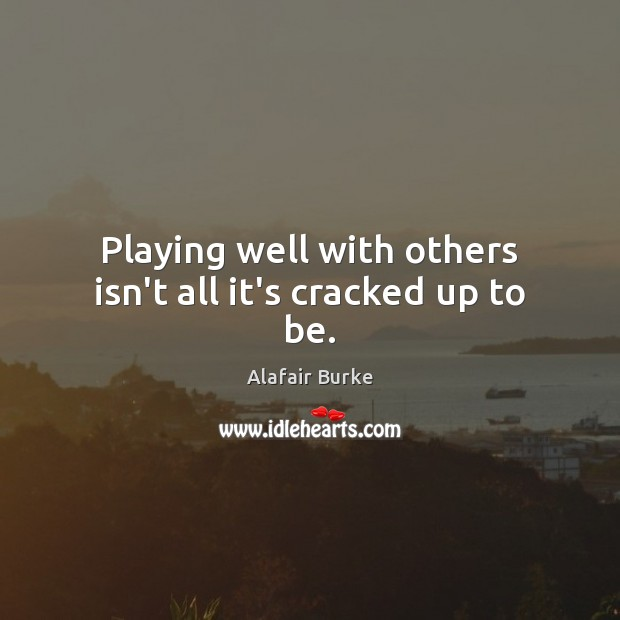 Image, Playing well with others isn't all it's cracked up to be.