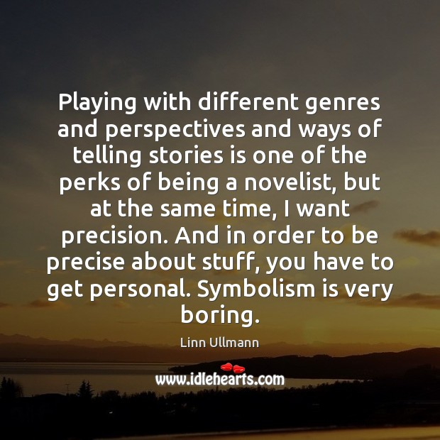 Playing with different genres and perspectives and ways of telling stories is Image