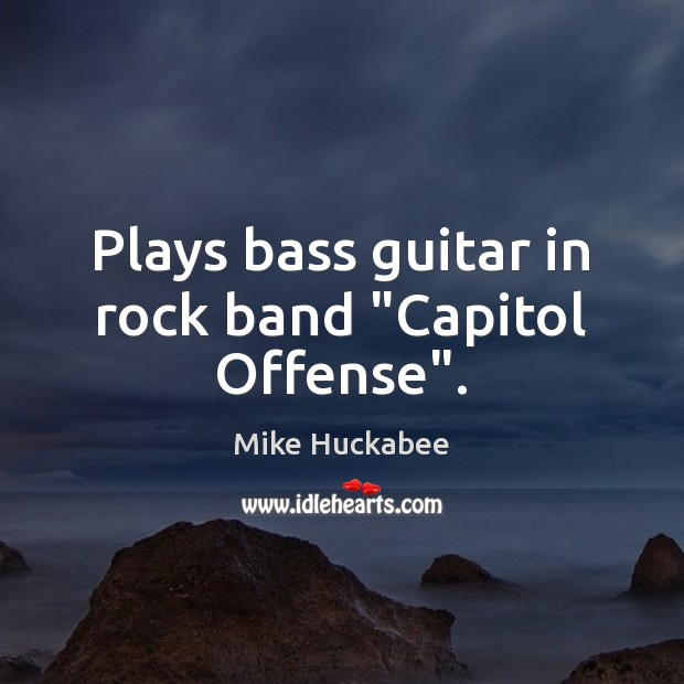 """Image, Plays bass guitar in rock band """"Capitol Offense""""."""