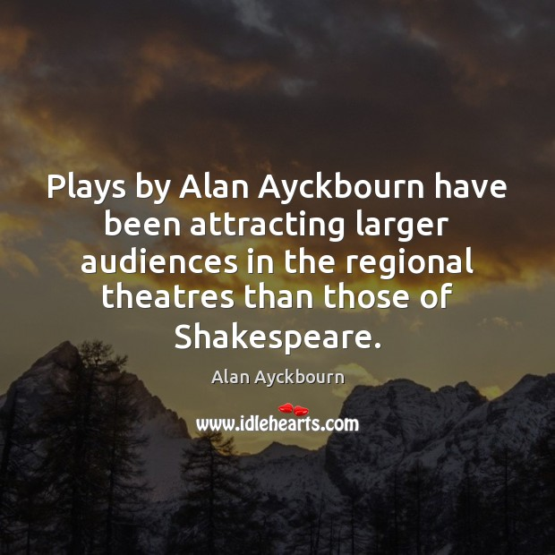 Image, Plays by Alan Ayckbourn have been attracting larger audiences in the regional