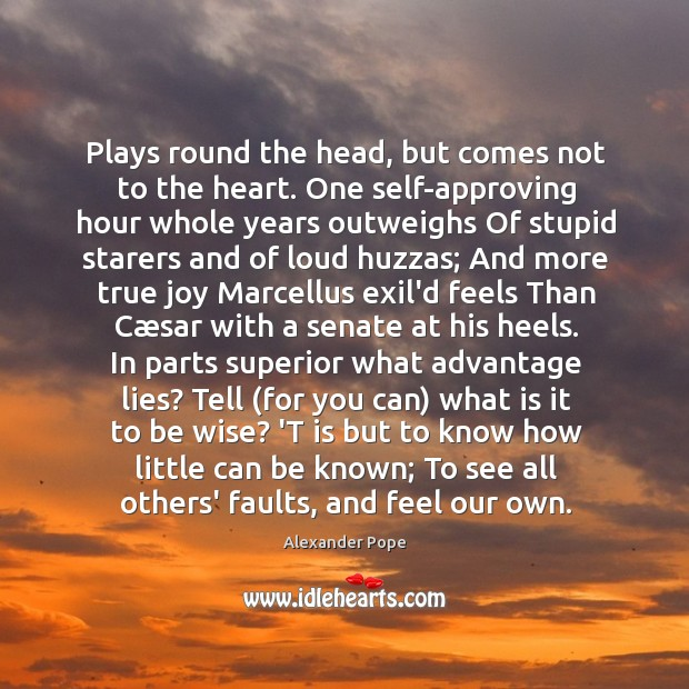 Plays round the head, but comes not to the heart. One self-approving True Joy Quotes Image