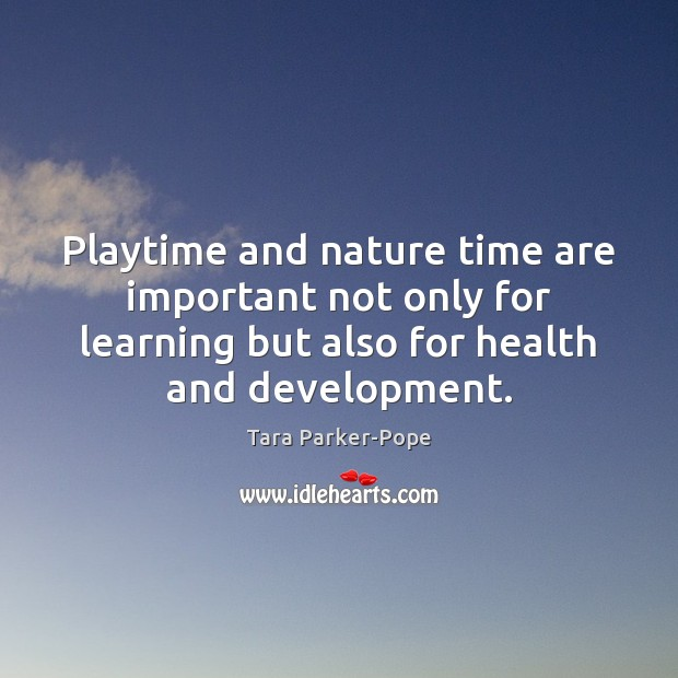 Playtime and nature time are important not only for learning but also Image