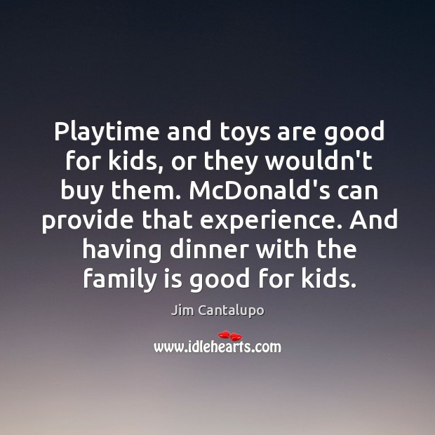 Playtime and toys are good for kids, or they wouldn't buy them. Image
