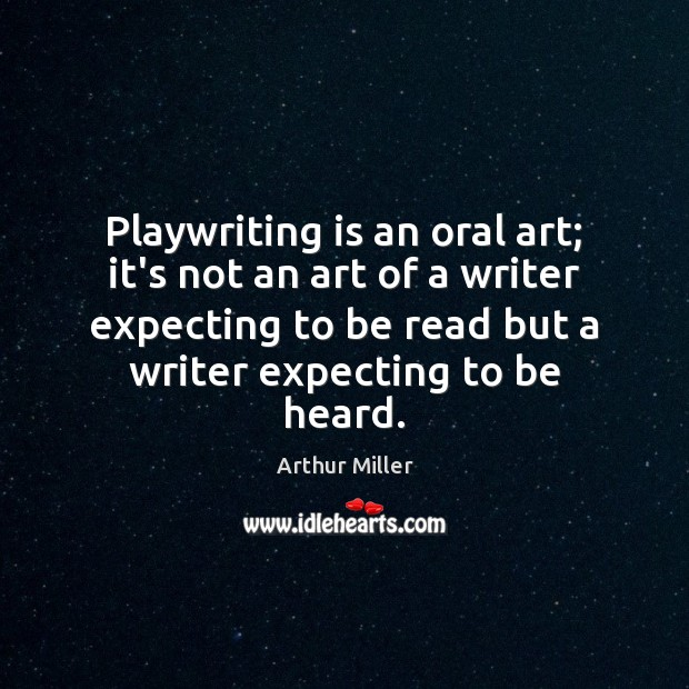 Image, Playwriting is an oral art; it's not an art of a writer