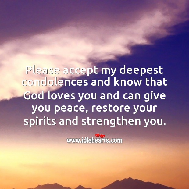 Please accept my deepest condolences and know that God loves you. Sympathy Quotes Image