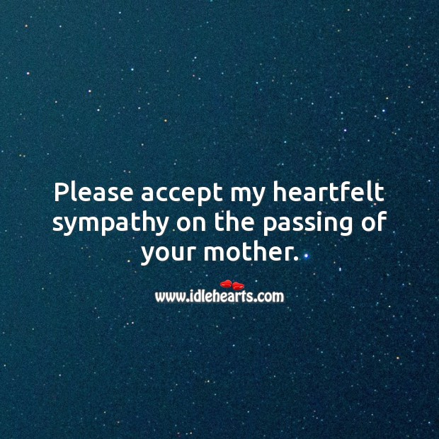 Please accept my heartfelt sympathy on the passing of your mother. Accept Quotes Image