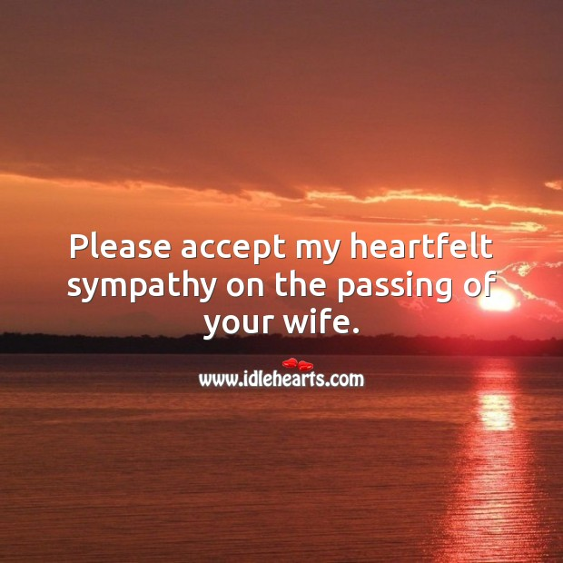Please accept my heartfelt sympathy on the passing of your wife. Sympathy Messages for Loss of Wife Image