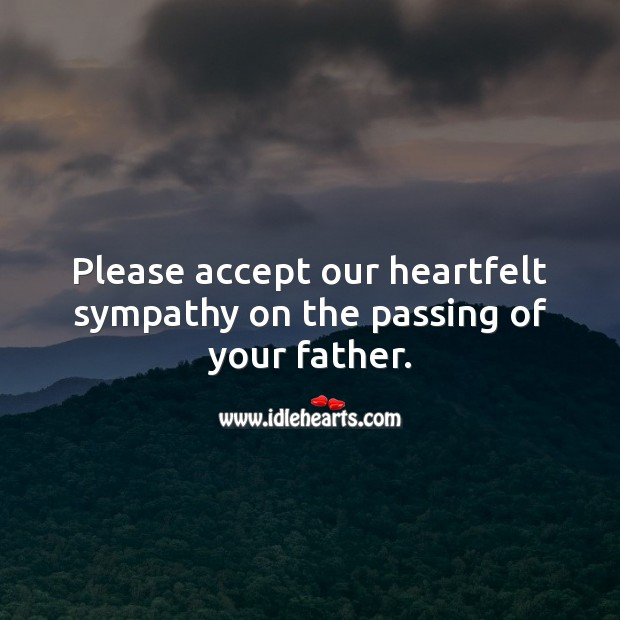Please accept our heartfelt sympathy on the passing of your father. Sympathy Messages for Loss of Father Image
