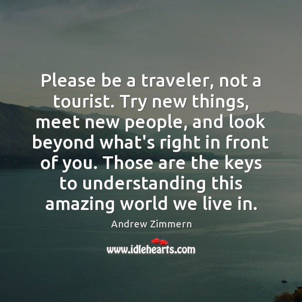 Image, Please be a traveler, not a tourist. Try new things, meet new