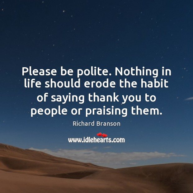 Please be polite. Nothing in life should erode the habit of saying Image