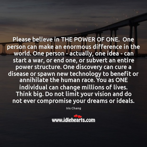 Please Believe In The Power Of One One Person Can Make An