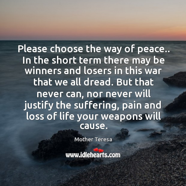 Image, Please choose the way of peace.. In the short term there may
