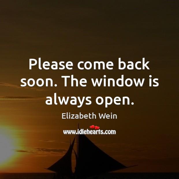 Please come back soon. The window is always open. Image
