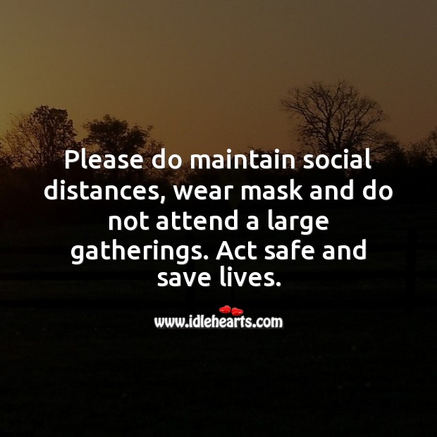 Please do maintain social distances, wear mask and do not attend a mass gatherings. Stay Safe Quotes Image