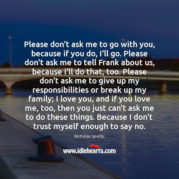 Please don't ask me to go with you, because if you do, Don't Trust Quotes Image