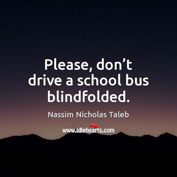 Image, Please, don't drive a school bus blindfolded.