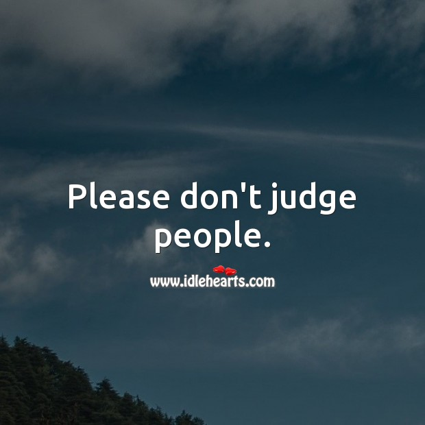 Please don't judge people. Hard Hitting Quotes