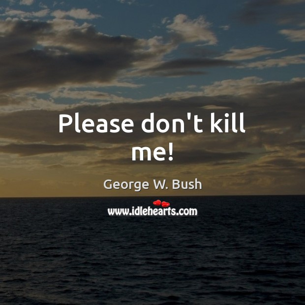 Please don't kill me! Image
