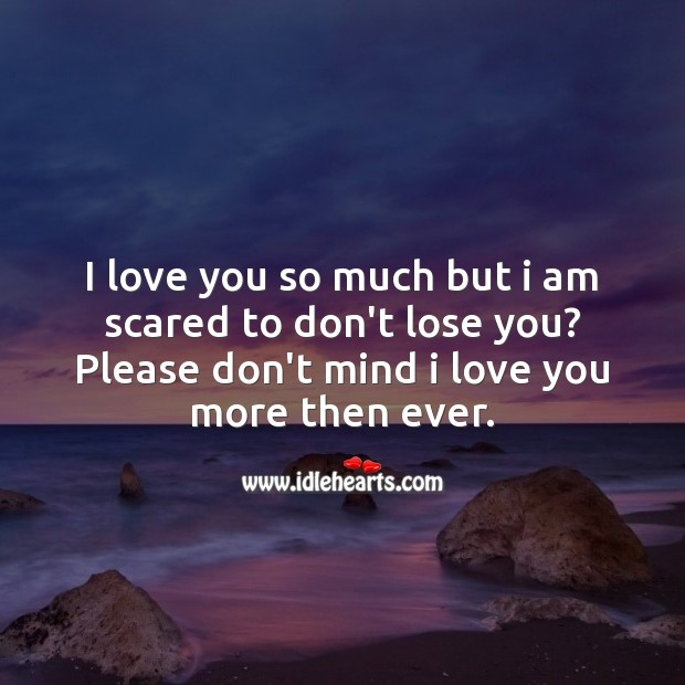 Please don't mind I love you more then ever. Love You So Much Quotes Image