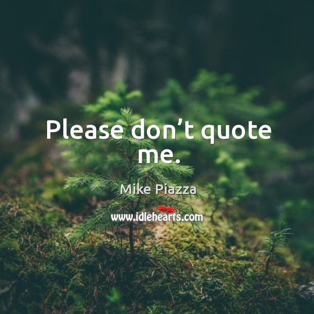 Please don't quote me. Image