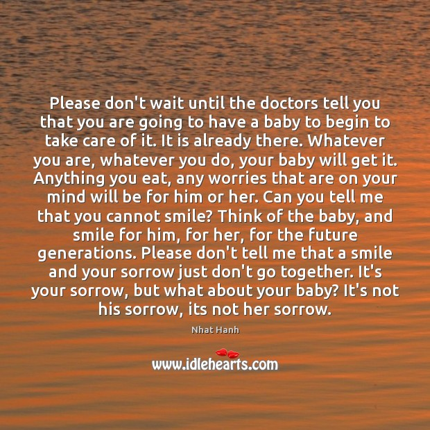 Please don't wait until the doctors tell you that you are going Nhat Hanh Picture Quote