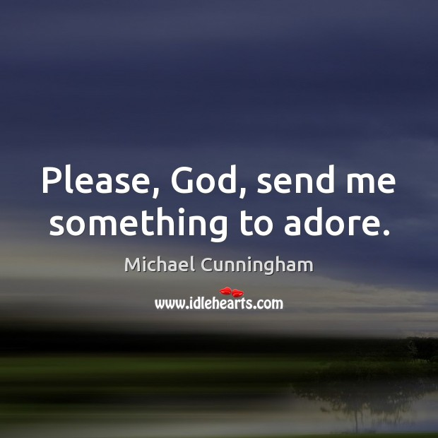 Please, God, send me something to adore. Image