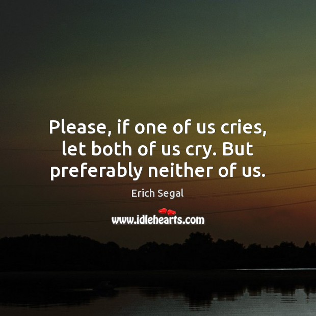 Please, if one of us cries, let both of us cry. But preferably neither of us. Image