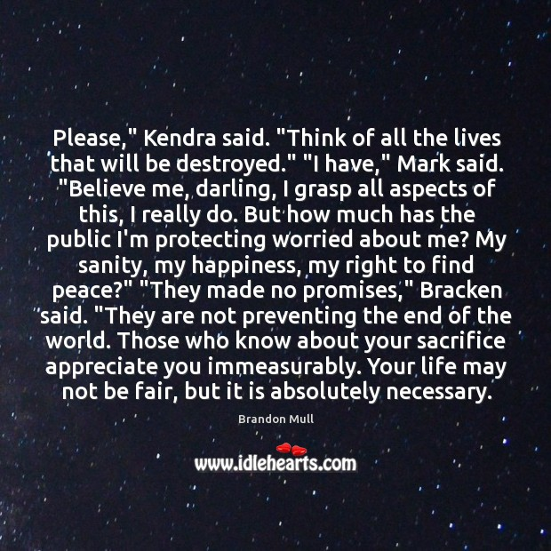 """Please,"""" Kendra said. """"Think of all the lives that will be destroyed."""" """" Image"""