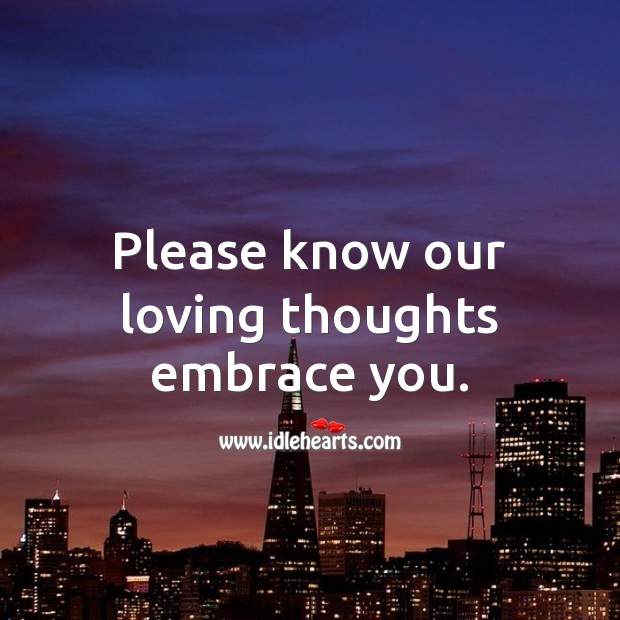 Please know our loving thoughts embrace you. Sympathy Messages Image