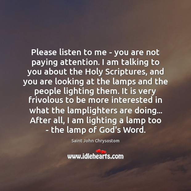 Please listen to me – you are not paying attention. I am Image