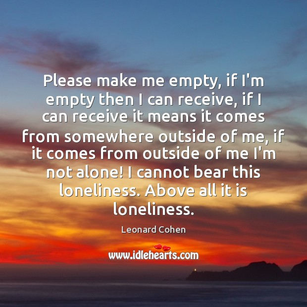 Please make me empty, if I'm empty then I can receive, if Leonard Cohen Picture Quote